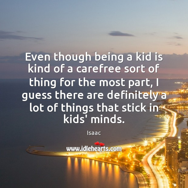 Image, Even though being a kid is kind of a carefree sort of