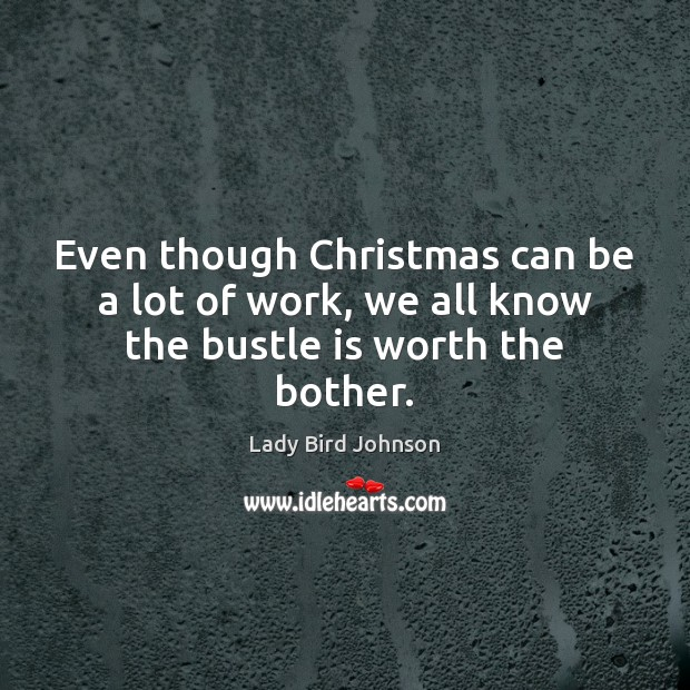 Image, Even though Christmas can be a lot of work, we all know the bustle is worth the bother.