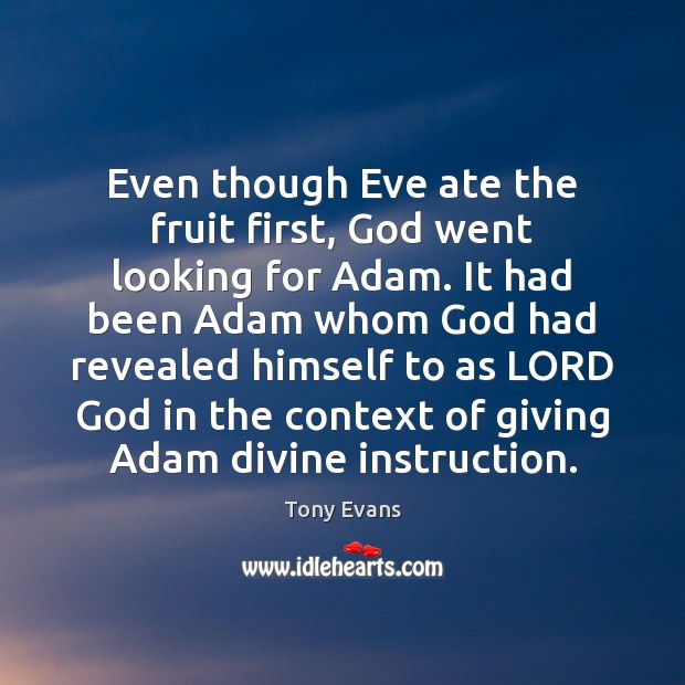 Even though Eve ate the fruit first, God went looking for Adam. Tony Evans Picture Quote