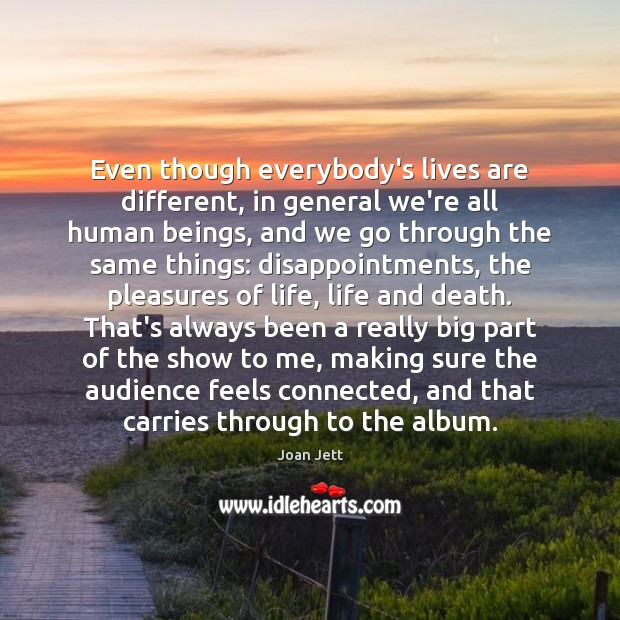 Even though everybody's lives are different, in general we're all human beings, Image