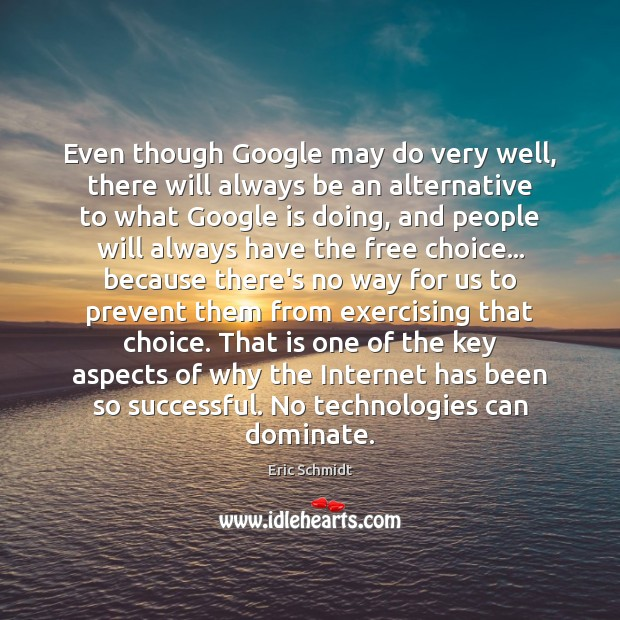 Eric Schmidt Picture Quote image saying: Even though Google may do very well, there will always be an