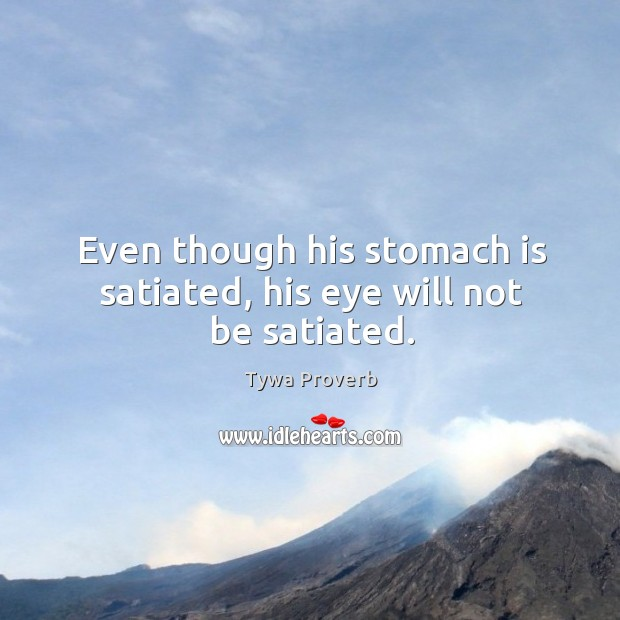 Even though his stomach is satiated, his eye will not be satiated. Tywa Proverbs Image