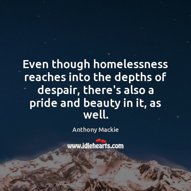 Image, Even though homelessness reaches into the depths of despair, there's also a