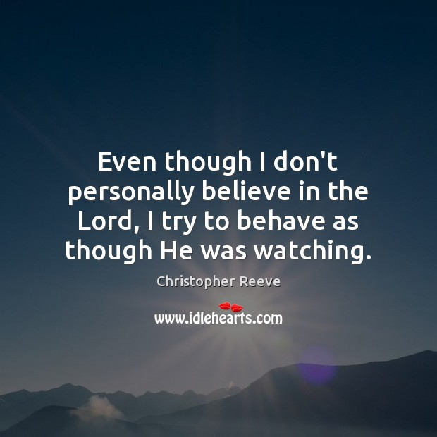 Image, Even though I don't personally believe in the Lord, I try to
