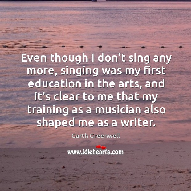 Image, Even though I don't sing any more, singing was my first education