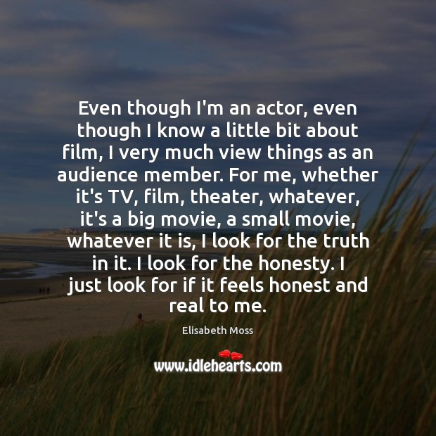 Image, Even though I'm an actor, even though I know a little bit