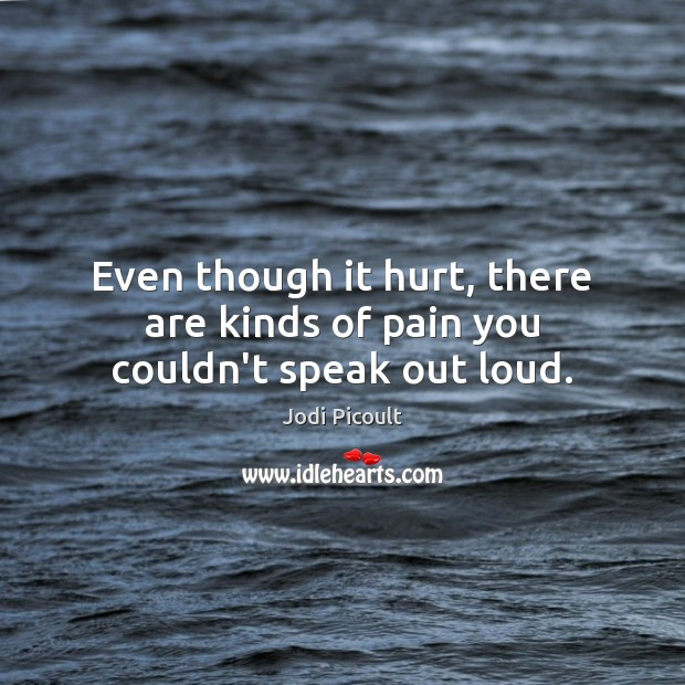Even though it hurt, there are kinds of pain you couldn't speak out loud. Image