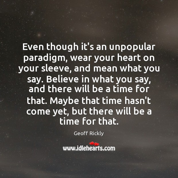 Even though it's an unpopular paradigm, wear your heart on your sleeve, Image