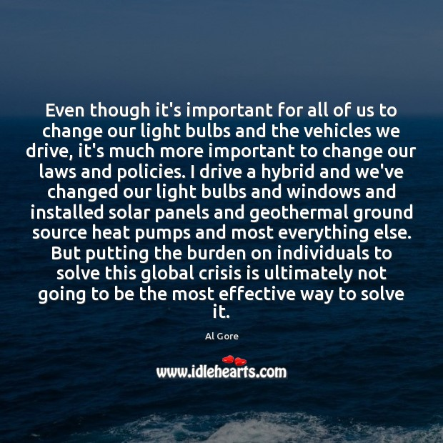 Even though it's important for all of us to change our light Al Gore Picture Quote