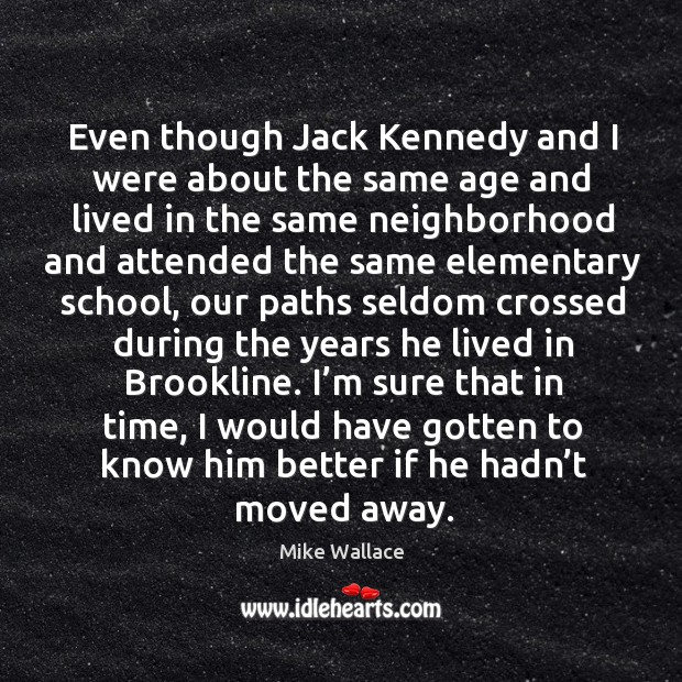 Image, Even though jack kennedy and I were about the same age