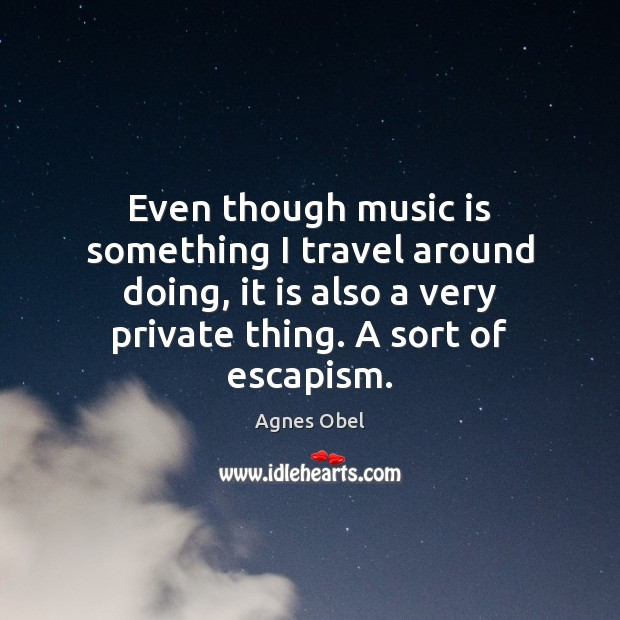 Image, Even though music is something I travel around doing, it is also