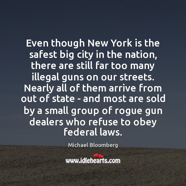 Even though New York is the safest big city in the nation, Michael Bloomberg Picture Quote