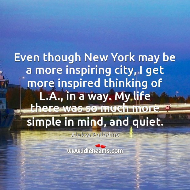 Image, Even though New York may be a more inspiring city, I get