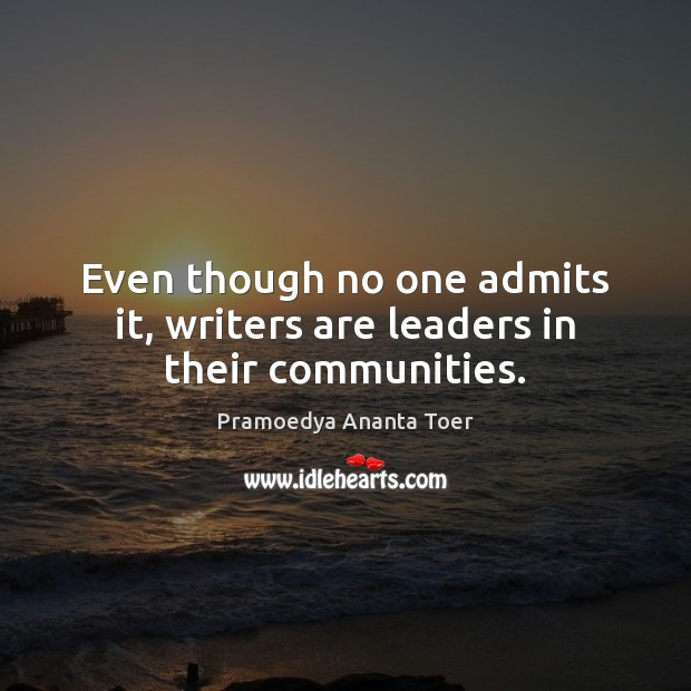 Image, Even though no one admits it, writers are leaders in their communities.
