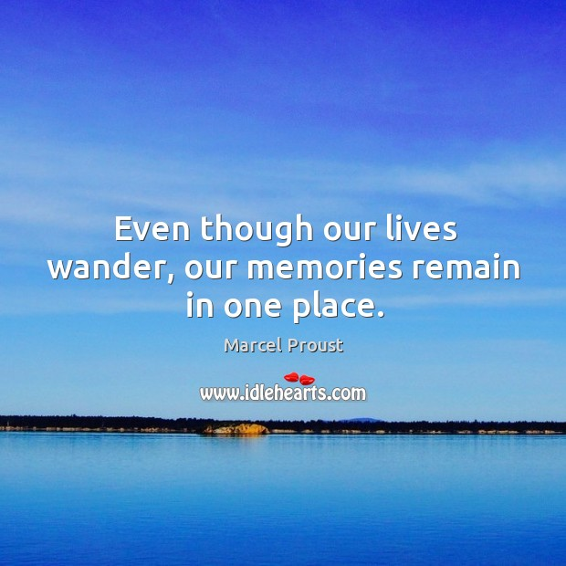 Image, Even though our lives wander, our memories remain in one place.