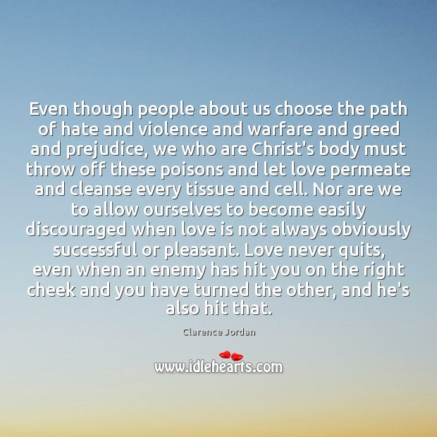 Even though people about us choose the path of hate and violence Enemy Quotes Image