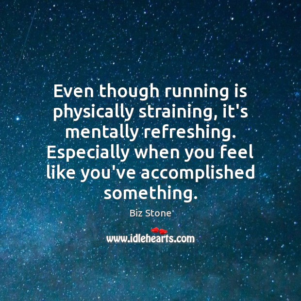 Even though running is physically straining, it's mentally refreshing. Especially when you Image