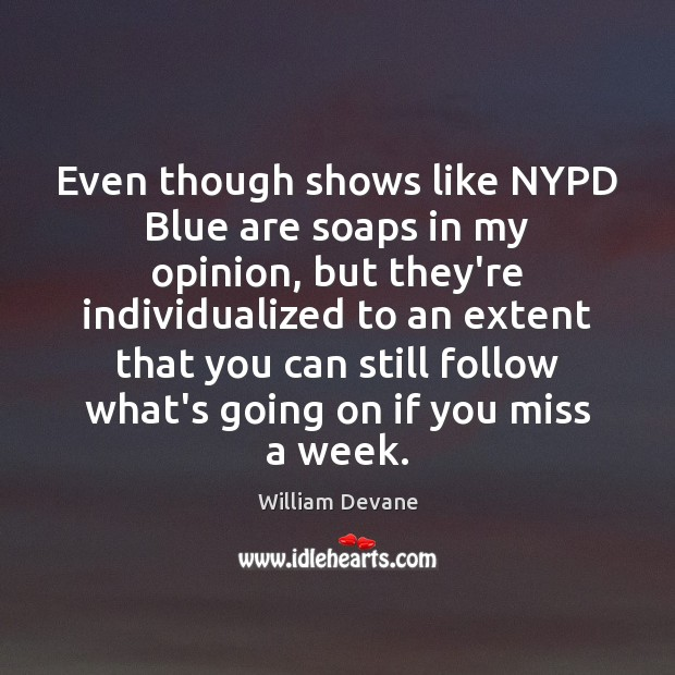 Even though shows like NYPD Blue are soaps in my opinion, but Image