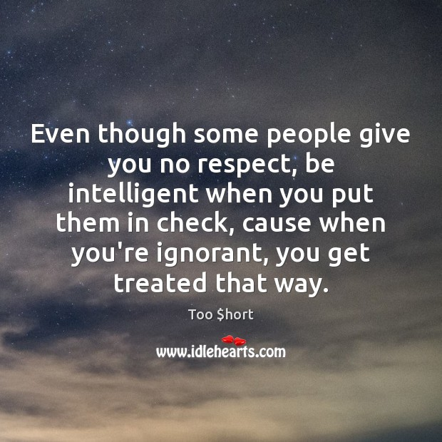 Even though some people give you no respect, be intelligent when you Image