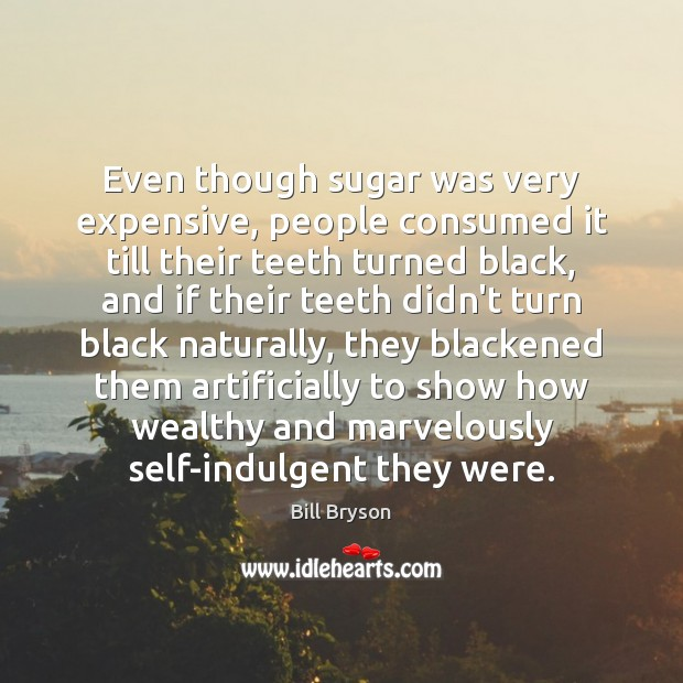 Image, Even though sugar was very expensive, people consumed it till their teeth