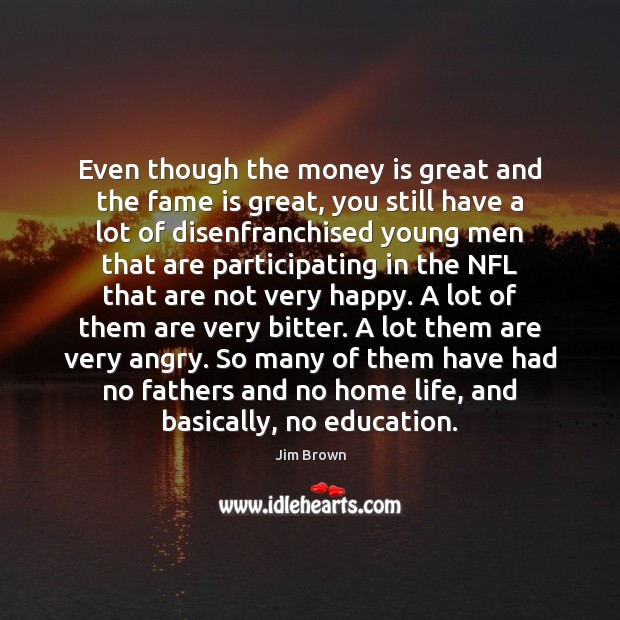 Even though the money is great and the fame is great, you Image