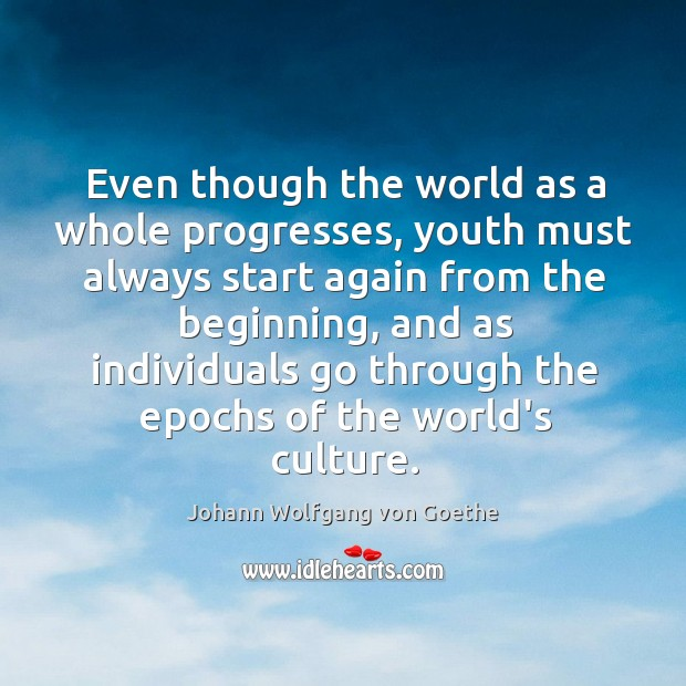 Even though the world as a whole progresses, youth must always start Image