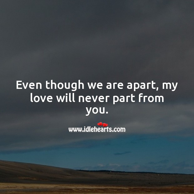 Even though we are apart, my love will never part from you. Romantic Messages Image