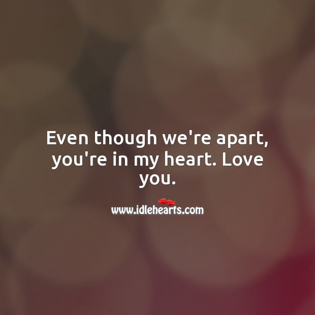 Even though we're apart, you're in my heart. Beautiful Love Quotes Image