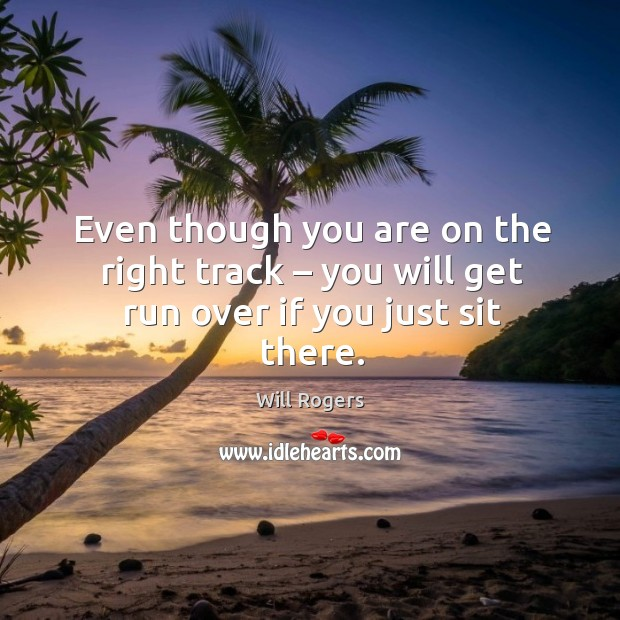 Even though you are on the right track – you will get run over if you just sit there. Image