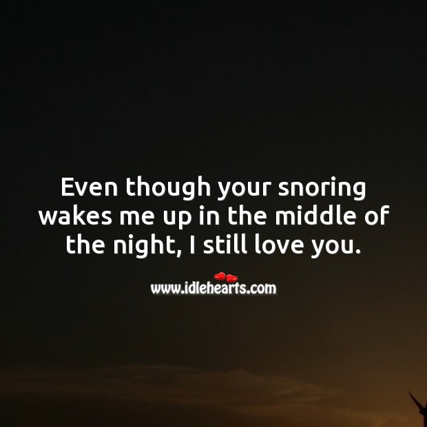 Even though your snoring wakes me up in the middle of the night, I still love you. Funny Wedding Anniversary Messages Image