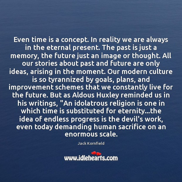 Even time is a concept. In reality we are always in the Jack Kornfield Picture Quote