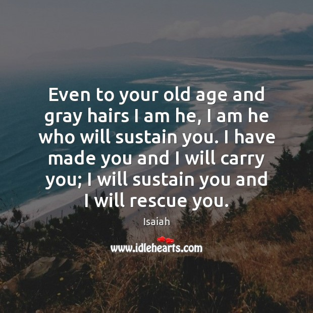 Even to your old age and gray hairs I am he, I Image