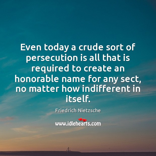 Even today a crude sort of persecution is all that is required Image