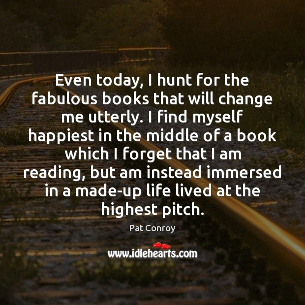 Even today, I hunt for the fabulous books that will change me Image