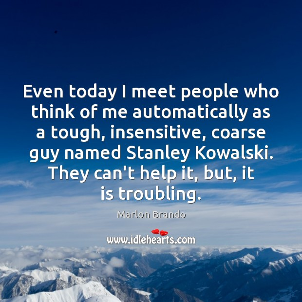 Even today I meet people who think of me automatically as a Image