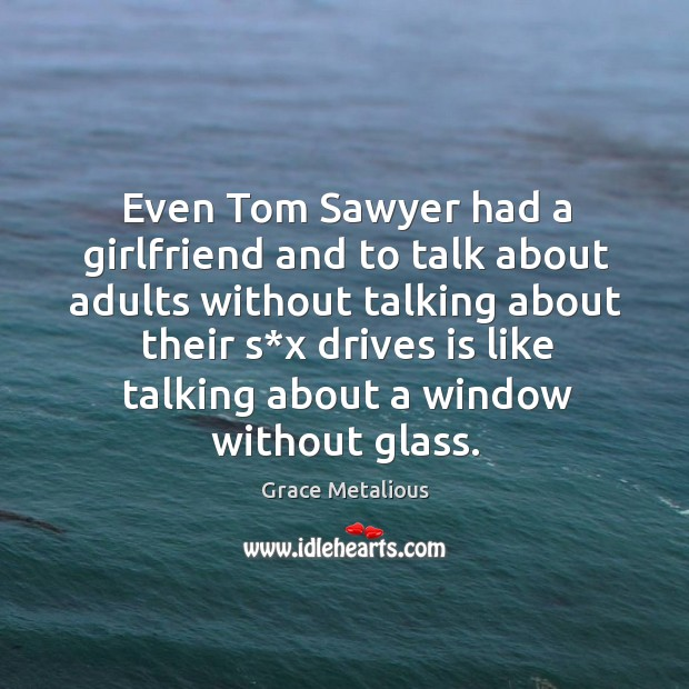 Even tom sawyer had a girlfriend and to talk about adults without talking about their Image