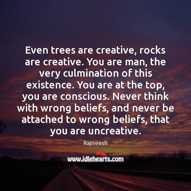 Image, Even trees are creative, rocks are creative. You are man, the very