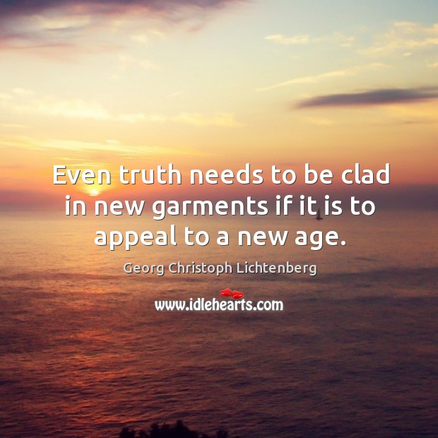 Even truth needs to be clad in new garments if it is to appeal to a new age. Image