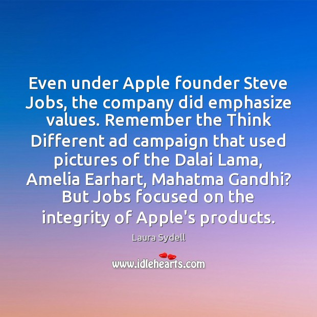 Image, Even under Apple founder Steve Jobs, the company did emphasize values. Remember