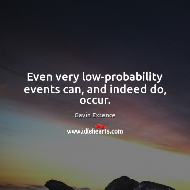 Even very low-probability events can, and indeed do, occur. Image