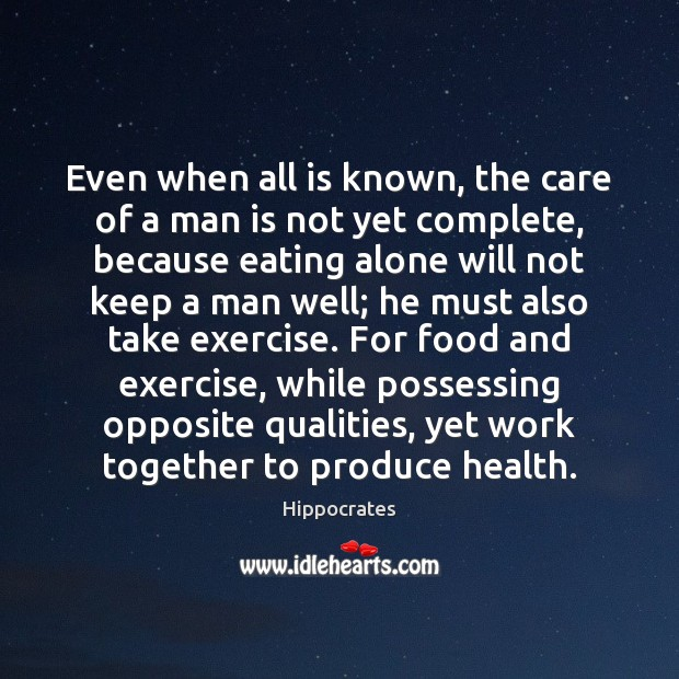 Even when all is known, the care of a man is not Hippocrates Picture Quote