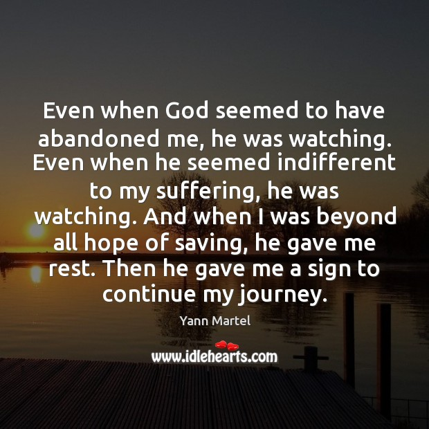Even when God seemed to have abandoned me, he was watching. Even Yann Martel Picture Quote