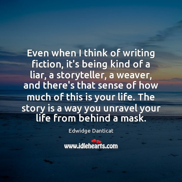 Even when I think of writing fiction, it's being kind of a Edwidge Danticat Picture Quote