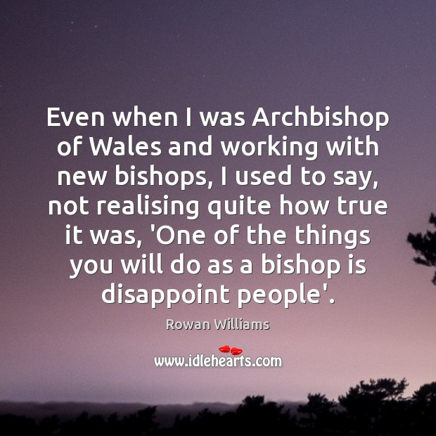 Even when I was Archbishop of Wales and working with new bishops, Image