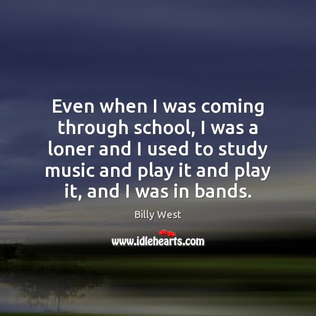 Image, Even when I was coming through school, I was a loner and