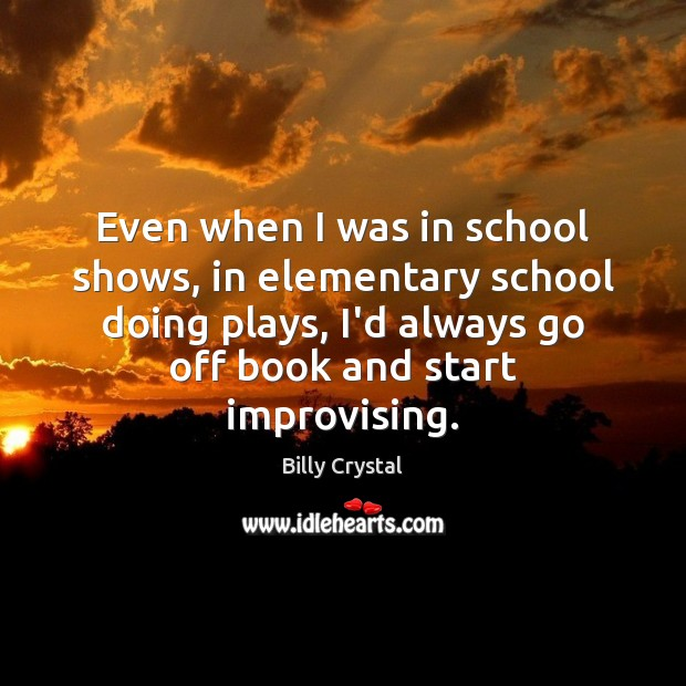 Even when I was in school shows, in elementary school doing plays, Image