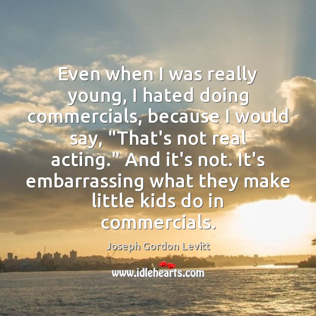 Even when I was really young, I hated doing commercials, because I Joseph Gordon Levitt Picture Quote