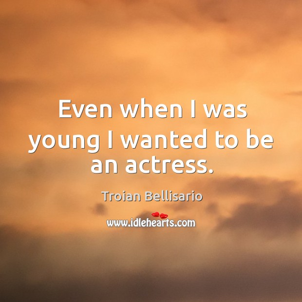 Even when I was young I wanted to be an actress. Image