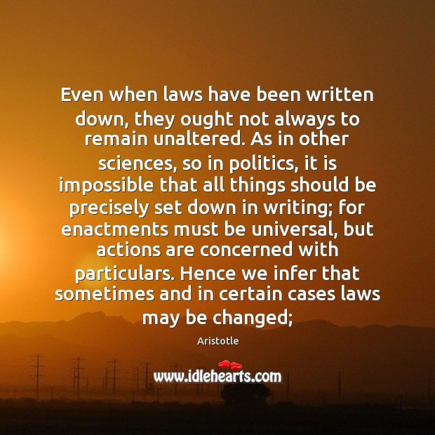 Even when laws have been written down, they ought not always to Aristotle Picture Quote