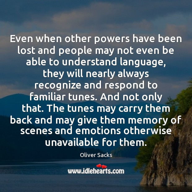 Even when other powers have been lost and people may not even Oliver Sacks Picture Quote